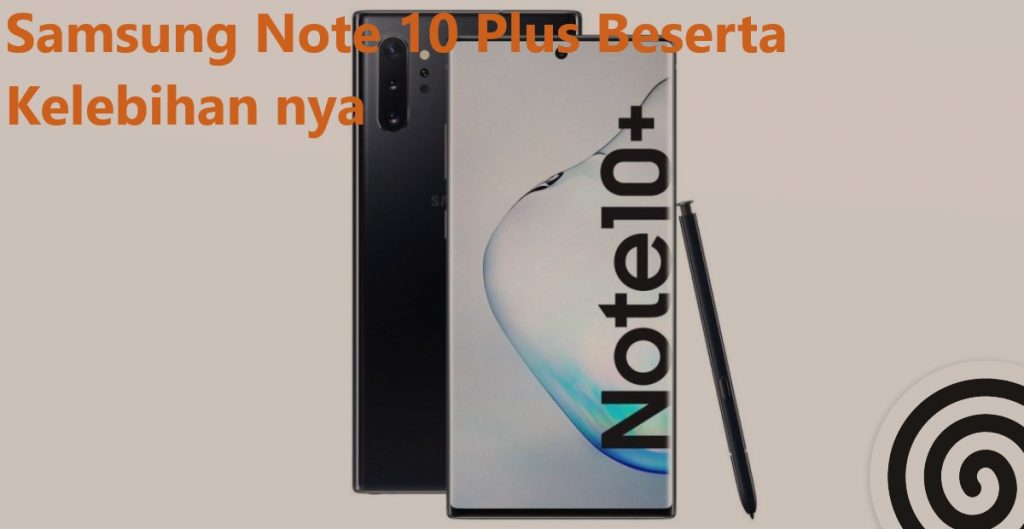 Samsung Note 10 Plus Beserta Kelebihan nya
