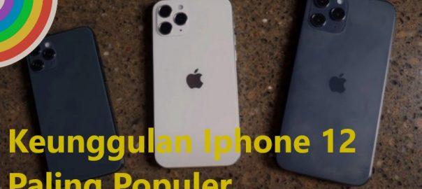 Keunggulan Iphone 12 Paling Populer