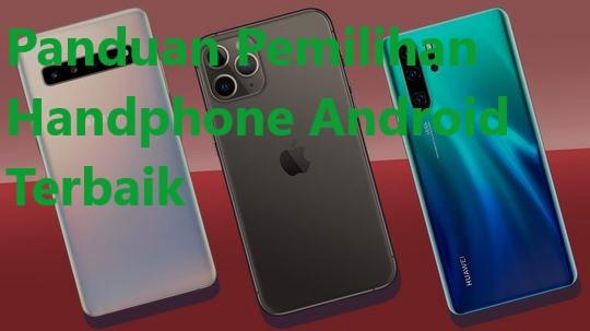 Panduan Pemilihan Handphone Android Terbaik
