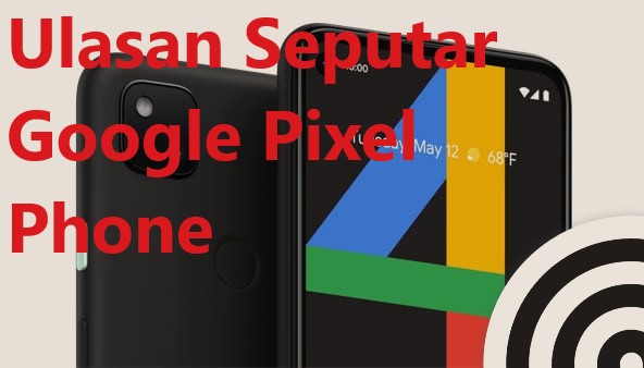 Ulasan Seputar Google Pixel Phone