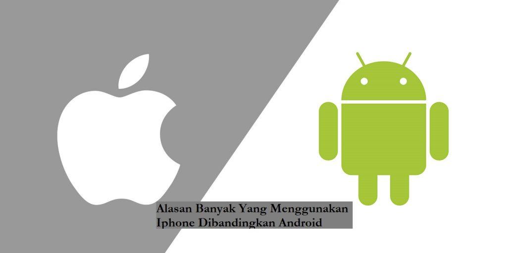 Alasan Banyak Yang Menggunakan Iphone Dibandingkan Android