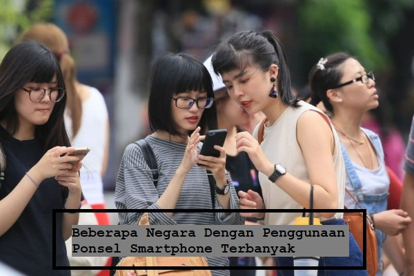 Beberapa Negara Dengan Penggunaan Ponsel Smartphone Terbanyak