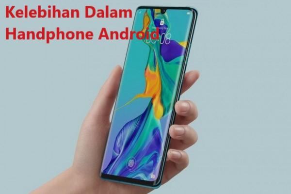 Kelebihan Dalam Handphone Android